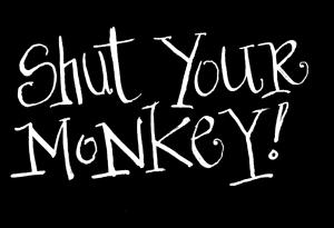 shut your monkey